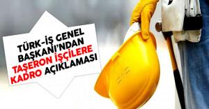 TÜRK-İŞ Genel Başkanı Atalay'dan Taşeron İşçilere Kadro Açıklaması