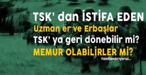 Türk Silahlı Kuvvetlerindeki (TSK) Görevinden İstifa Eden Uzman Er ve Erbaşlar Geri Dönebilirler Mi?