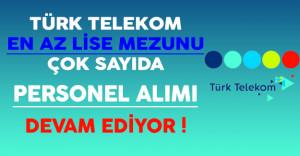 Türk Telekom En Az Lise Mezunu Çok Sayıda Personel Alımı Devam Ediyor