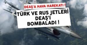 Türk ve Rus Jetleri DEAŞ Birliklerini Bombaladı