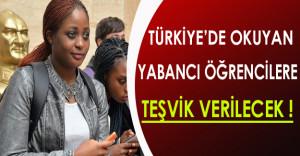 Türkiye'de Okuyacak Yabancı Öğrencilere Teşvik Verilecek