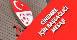 Türkiye Futbol Federasyonu'ndan Cinemre İçin Başsağlığı Mesajı
