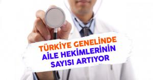 Türkiye Genelinde Aile Hekimlerinin Sayısı Artıyor