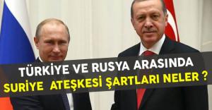 Türkiye ile Rusya Anlaşmasında Şartlar Açıklandı
