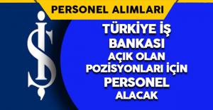 Türkiye İş Bankası Açık Olan Pozisyonları İçin Personel Alımı Yapacak