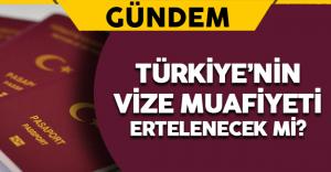 Türkiye'nin Vize Muafiyeti Ertelenecek mi ?