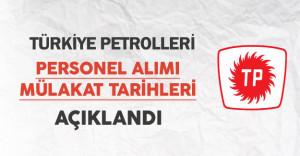 Türkiye Petrolleri Personel Alımı Mülakat Tarihleri Açıklandı