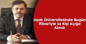 Uşak Üniversitesinde 36 Kişi Açığa Alındı