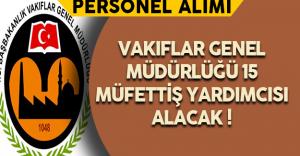 Vakıflar Genel Müdürlüğü 15 Müfettiş Yardımcısı Alacak