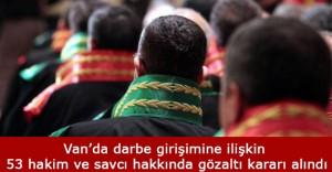 Van'da 53 Hakim ve Savcı İçin Gözaltı Kararı Alındı