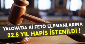 Yalova'da FETÖ elemanlarına 22,5 yıla kadar hapis cezası istenildi