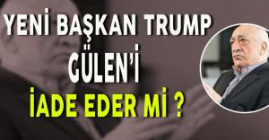 Yeni ABD Başkanı Trump Gülen'i İade Edecek Mi ?