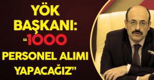"""YÖK Başkanı Açıkladı ! :""""1000 Personel Alacağız!"""""""