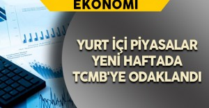Yurt İçi Piyasalar TCMB'ye odaklandı