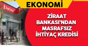 Ziraat Bankası'ndan Masrafsız İhtiyaç Kredisi