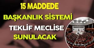 15 Maddede Başkanlık Sistemi (Teklif Meclise Sunulacak)