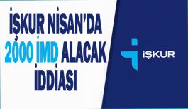 İŞKUR, Nisan'da 2000 İMD Alacak İddiası!