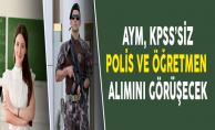 AYM, KPSS'siz Özel Harekat Polis ve Öğretmen Alımını 9 Şubat'ta Görüşecek