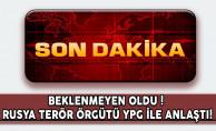 Beklenmedik Oldu ! Rusya, Terör Örgütü YPG İle Anlaştı