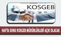 Hafta sonu KOSGEB Müdürlükleri Açık Olacak