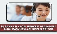 İş Bankası Çağrı Merkezi Personel Alımı Devam Ediyor