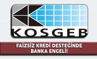 KOSGEB Faizsiz Kredi Uygulamasında Banka Krizi!