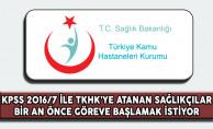 KPSS 2016/7 İle TKHK'ye Atanan Sağlıkçılar Bir An Önce Göreve Başlamak İstiyor