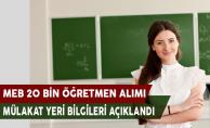 MEB 20 Bin Öğretmen Alımı Mülakat Yeri Bilgileri Açıklandı