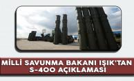 Milli Savunma Bakanı Işık'tan Önemli S-400 Açıklaması