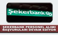 Şekerbank Personel Alımı Başvuruları Devam Ediyor