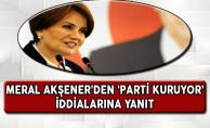 Meral Akşener'den 'Parti Kuruyor' İddialarına Yanıt