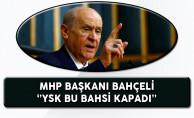 MHP Genel Başkanı Bahçeli: YSK Bu Bahsi Kapadı!