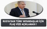 Rusya'dan Türk Vatandaşlar İçin Flaş Vize Açıklaması !