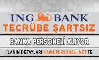 ING Bank Tecrübe Şartsız Personel Alımı Yapıyor