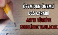 ÖSYM'den Önemli DGS Kararı! Artık Türkiye Genelinde Yapılacak