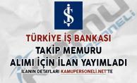 İş Bankası Takip Memuru Alımı Yapacağını İlan Etti