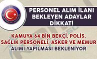 Kamuya 64 Bin Personel Alımı Yapılması Bekleniyor! (Bekçi, Polis, Asker, Sağlık Personeli ve Memur)