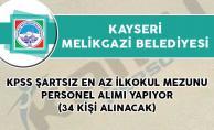 Kayseri Melikgazi Belediyesi KPSS Şartsız En Az İlkokul Mezunu Personel Alımı Yapıyor!