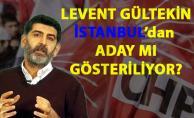 CHP, Levent Gültekin'i İstanbul'dan aday mı gösterecek- CHP'de adaylığı konuşulan isimler
