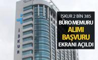 İŞKUR 2 Bin 385 Büro Memuru Alımı Başvuru Ekranı Açıldı