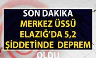 Merkez üssü Elazığ'da 5.2 şiddetinde deprem meydana geldi!. Malatya'da da hissedildi!..
