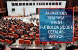 Futbolda Şiddetin Önlenmesi Hakkında Yeni Yasa Teklifi AK Parti Tarafından Meclis Başkanlığına Sunuldu!