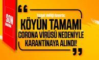 Son dakika Yozgat Valiliği duyurdu: Köyün tamamı corona virüsü nedeniyle karantinaya alındı!