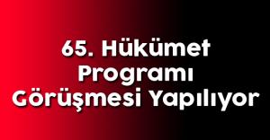 65. Hükümet Programı Görüşmesi Yapılıyor