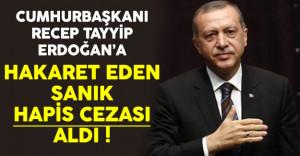 Cumhurbaşkanı Erdoğan'a Hakaret Eden Sanık Hapis Cezası Aldı !