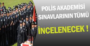 Flaş ! Polis Akademisi Tarafından Uygulanan Tüm Sınavlar İncelenecek !