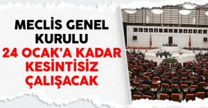 Meclis Genel Kurulu 24 Ocak'a Kadar Kesintisiz Çalışacak