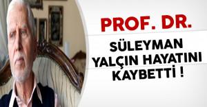 Prof. Dr. Süleyman Yalçın Hayatını Kaybetti !