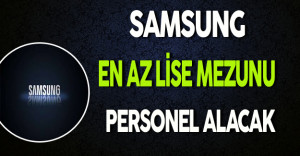 Samsung En Az Lise Mezunu Personel Alacak