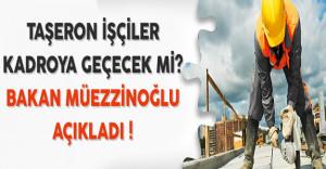 Taşeron İşçilere Kadro Verilecek Mi? Çalışma Bakanı Müezzinoğlu Açıkladı